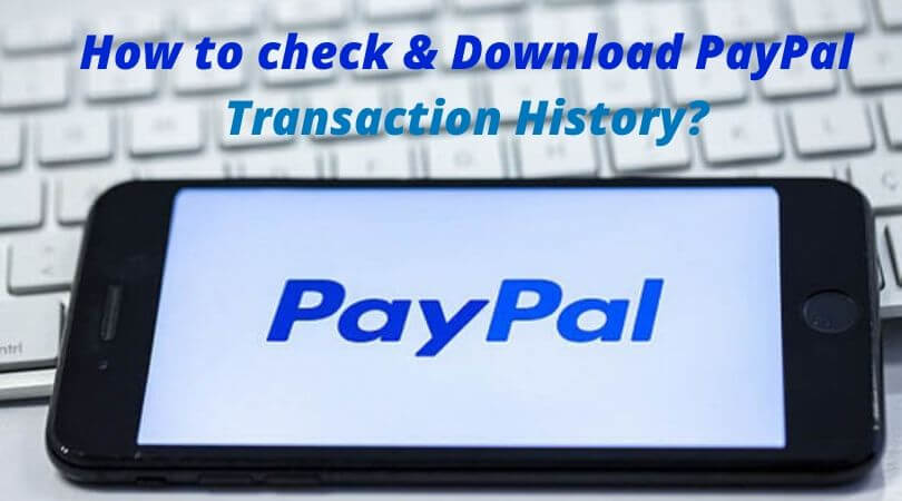 Photo of How to check & Download PayPal Transaction History : Get Very Old Data