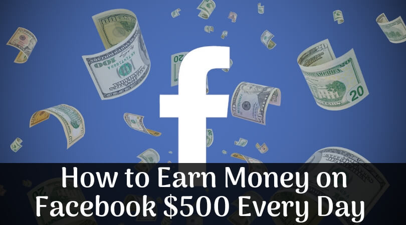 Photo of How to Earn Money on Facebook $500 Every Day – Hidden Tactics for You